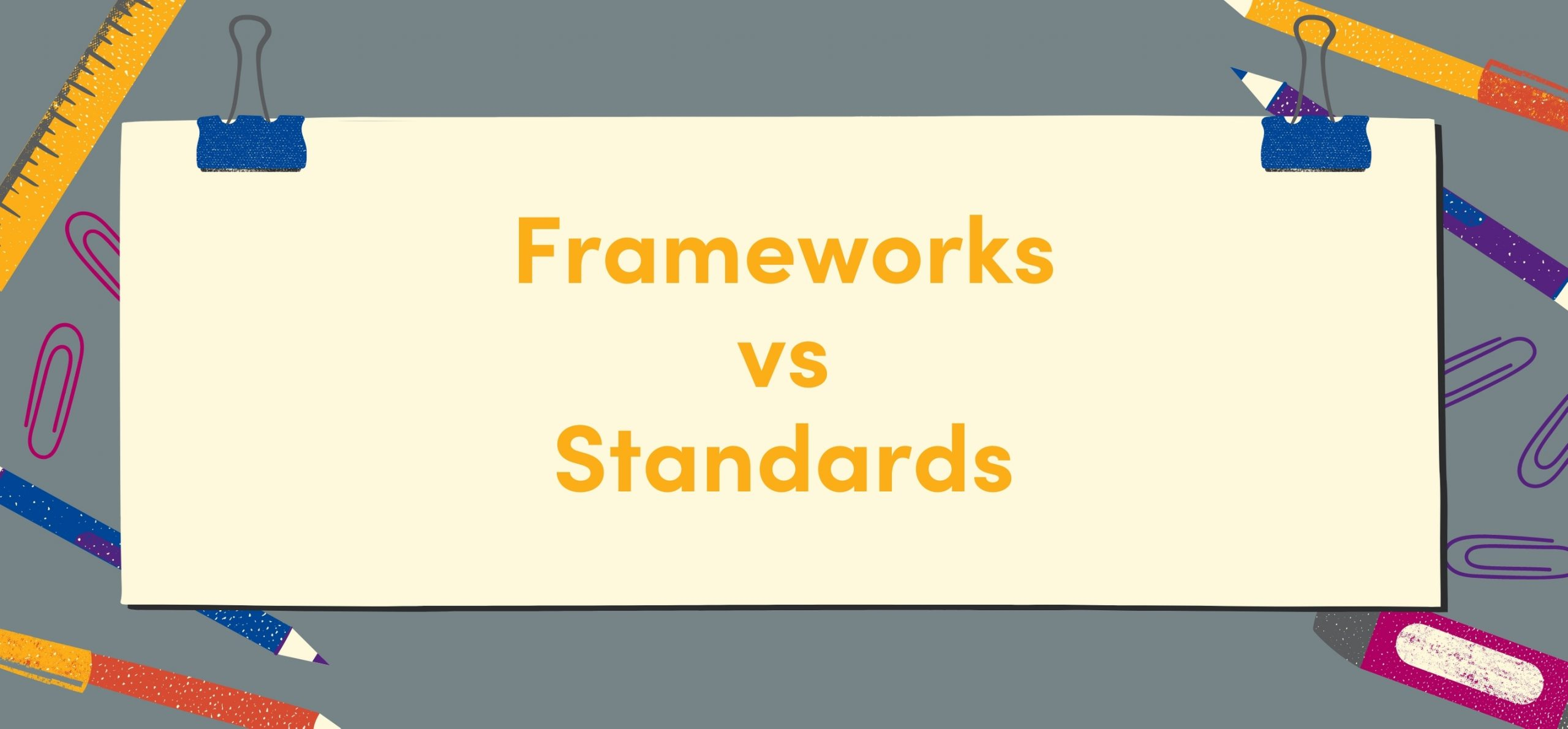 Frameworks vs Standards