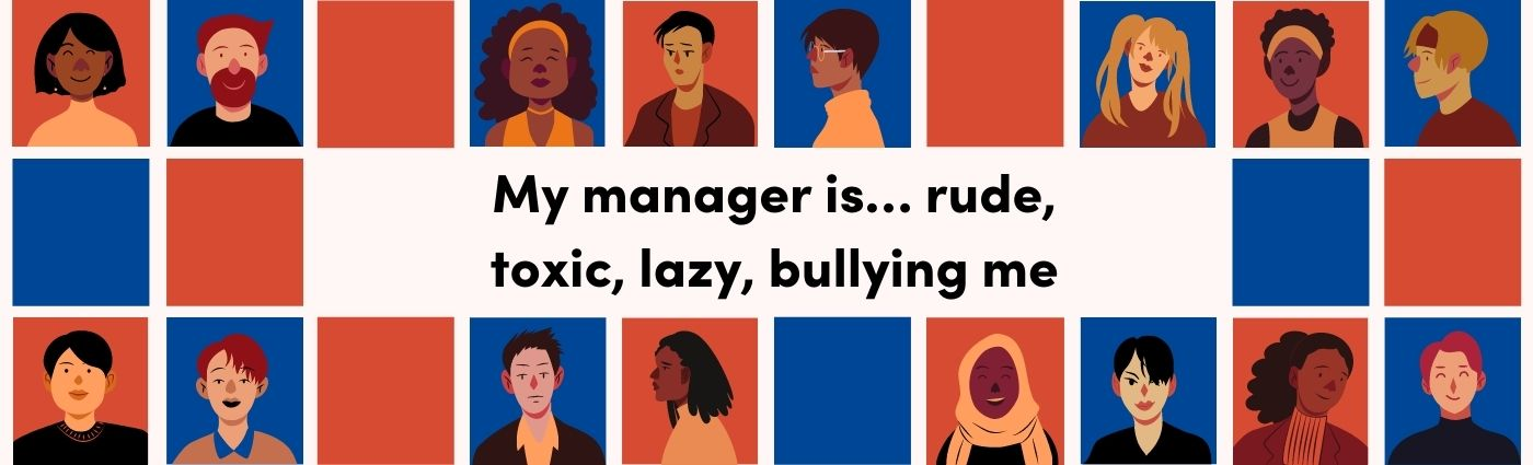 My manager is... rude, toxic, lazy, bullying me - article